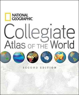 National Geographic Collegiate Atlas of the World By National Geographic Society (U. S.)